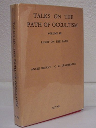 Talks on the Path of Occultism - 3: Besant, Annie, Leadbeater, Charles W.