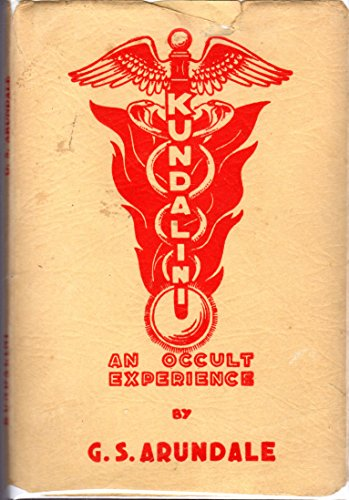 KUNDALINI - An Occult Experience: Arundale, G.S.