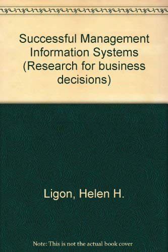 Successful management information systems (Research for business: Ligon, Helen H