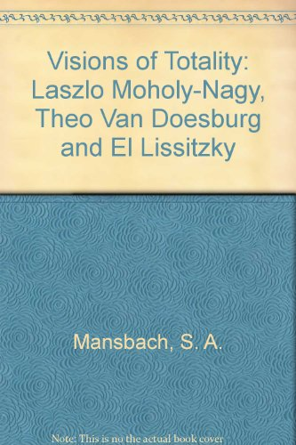 9780835710619: Visions of Totality: Laszlo Moholy-Nagy, Theo Van Doesburg and El Lissitzky