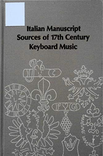 9780835710756: Italian Manuscript Sources of 17th Century Keyboard Music by Silbiger, Alexander