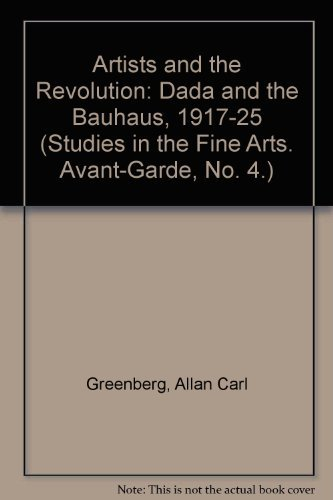 9780835710800: Artists and Revolution: Dada and the Bauhaus, 1917-1925 (Studies in the Fine Arts. Avant-Garde, No. 4.)