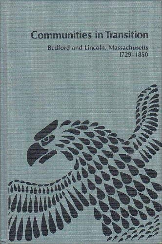 COMMUNITIES IN TRANSITION. Bedford And Lincoln, Massachusetts 1729 - 1850.: Holmes, Richard.