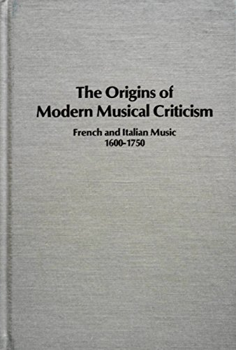 The Origins of Modern Musical Criticism: French and Italian Music, 1600-1750 (Studies in Musicology)