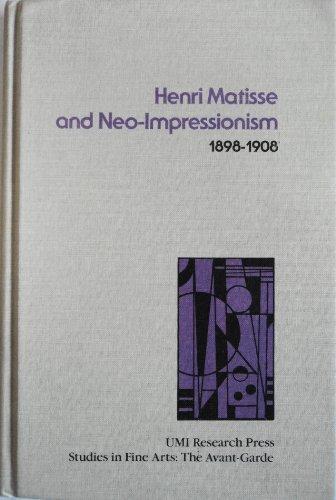 9780835711692: Henri Matisse and Neo-Impressionism, 1898-1908 (Studies in the Fine Arts, Avant-Garde)