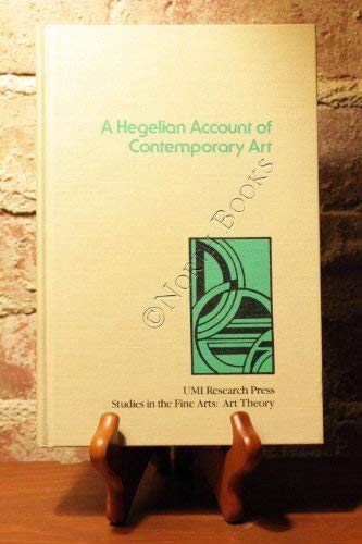 A Hegelian account of contemporary art (Studies in the fine arts): William I Fowkes
