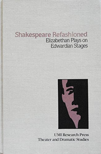 9780835712361: Shakespeare Refashioned: Elizabethan Plays on Edwardian Stages (Theater and Dramatic Studies)