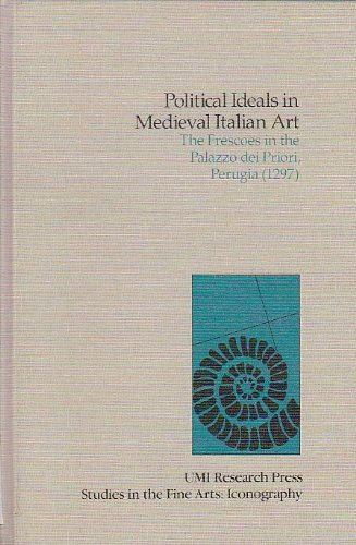 Political Ideals in Medieval Italian Art. The Frescoes in the Palazzo dei Priori, Perugia (1297).: ...