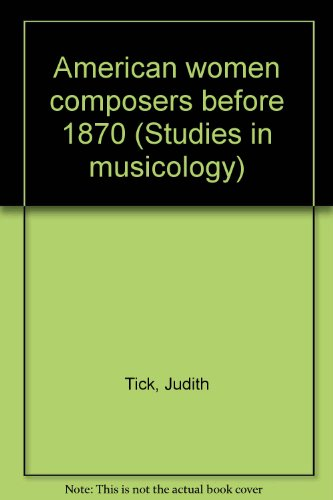 American Women Composers before 1870 (Studies in Musicology) (0835713261) by Tick, Judith