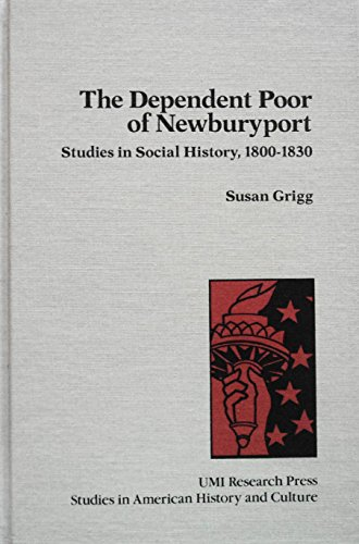 The dependent poor of Newburyport: Studies in social history, 1800-1830: Susan Grigg