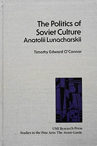 9780835714686: The Politics of Soviet Culture: Anatolii Lunacharskii (Studies in the Fine Arts, Avant-Garde)
