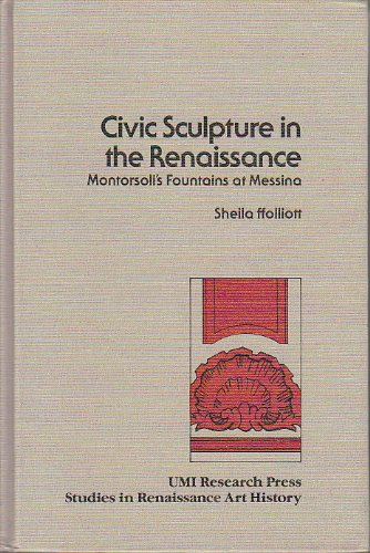 Civic Sculpture in the Renaissance. Montorsoli's Fountains at Messina.: ffolliott, Sheila: