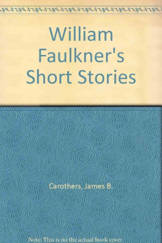 William Faulkner's short stories (Studies in modern literature): Carothers, James B