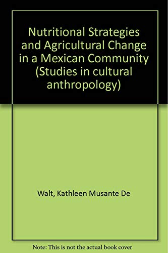 Nutritional Strategies and Agricultural Change in a Mexican Community (Studies in cultural ...
