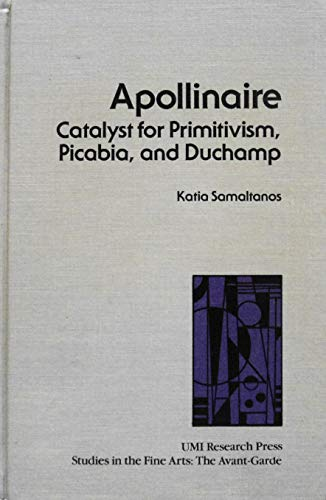 Apollinaire, catalyst for primitivism, Picabia, and Duchamp (Studies in the fine arts. The ...