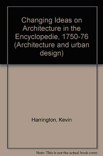Changing Ideas on Architecture in the Encyclopedia, 1750-1776 (Architecture and Urban Change Ser....