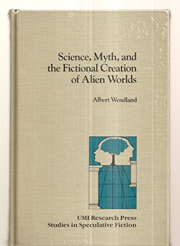 9780835716086: Science, Myth and the Fictional Creation of Alien Worlds (Studies in speculative fiction)
