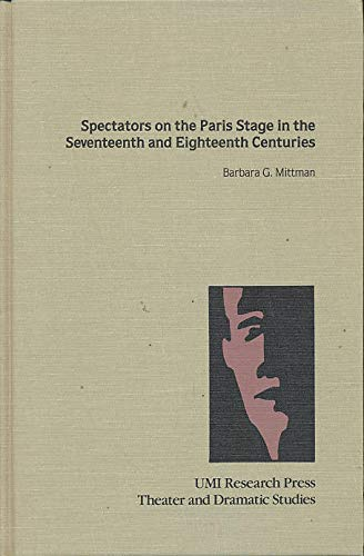 Spectators on the Paris stage in the seventeenth and eighteenth centuries (Theater and dramatic ...