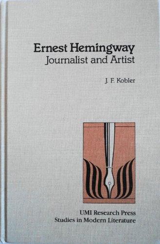 Ernest Hemingway: Journalist and Artist (Studies in Modern Literature): J. F. Kobler