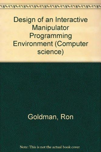 Design of an Interactive Manipulator Programming Environment: Goldman, Ron