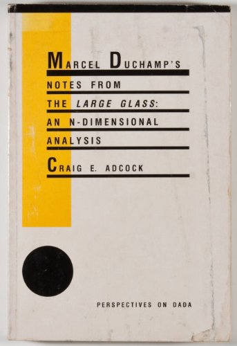 Marcel Duchamp's Notes from the Large Glass: Craig E. Adcock