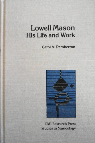 9780835716505: Lowell Mason: His Life and Work (Studies in Musicology, No. 86)