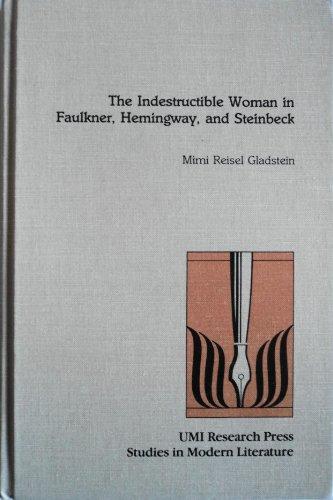 The Indestructible Woman in Faulkner, Hemingway, and Steinbeck: Gladstein, Mimi Reisel