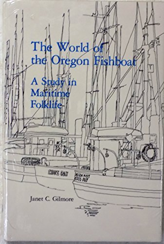 The world of the Oregon fishboat: A study in maritime folklife (American material culture and ...