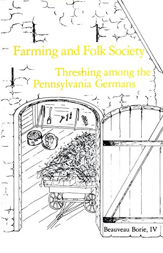 Farming and Folk Society: Threshing Among the Pennsylvania Germans.: BORIE, IV, Beauveau.
