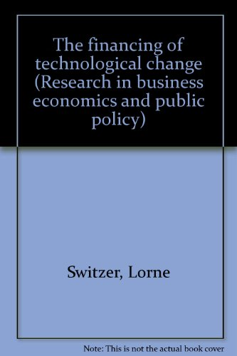 THE FINANCING OF TECHNOLOGICAL CHANGE.: Switzer, Lorne