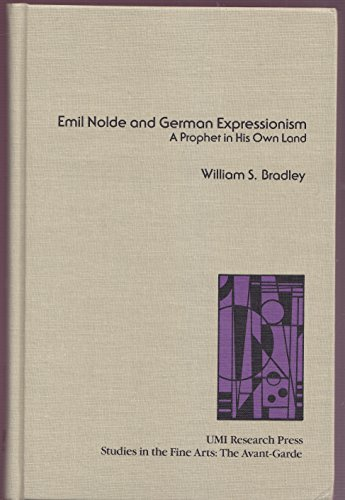 9780835717007: Emil Nolde and German Expressionism: A Prophet in His Own Land (Studies in the fine arts. The Avant-garde ; no. 52)