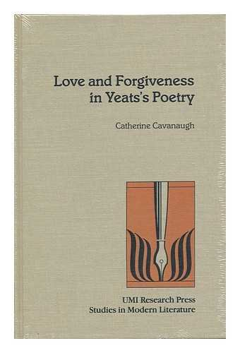 Love and Forgiveness in Yeats's Poetry (Studies in Modern Literature No 57) (0835717283) by Catherine Cavanaugh; A. Walton Litz