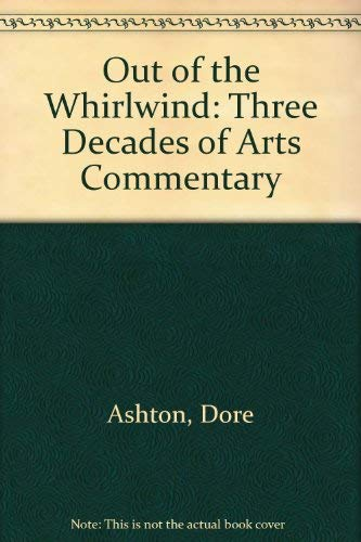 Out of the Whirlwind: Three Decades of Arts Commentary.: Ashton, Dore
