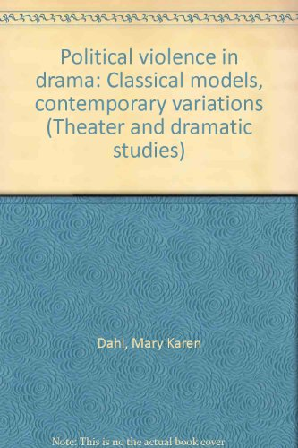 9780835717540: Political violence in drama: Classical models, contemporary variations (Theater and dramatic studies)