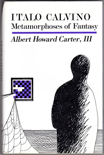Italo Calvino: Metamorphoses of Fantasy: Carter, Albert Howard III