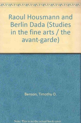 Raoul Housmann and Berlin Dada (Studies in the fine arts. The Avant-garde ; no. 55): Timothy O. ...