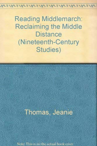 Reading Middlemarch: Reclaiming the Middle Distance (Nineteenth-Century: Thomas, Jeanie