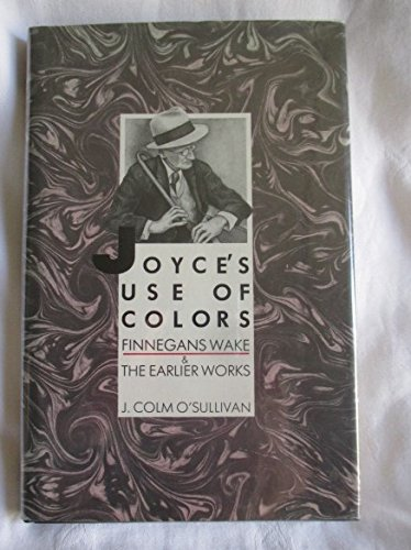 Joyce's Use of Colors: Finnegans Wake and the Earlier Works: J. Colm O'Sullivan