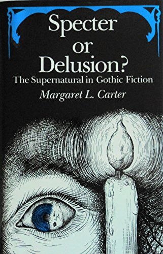 Specter or Delusion: The Supernatural in Gothic Fiction: CARTER, Margaret L.