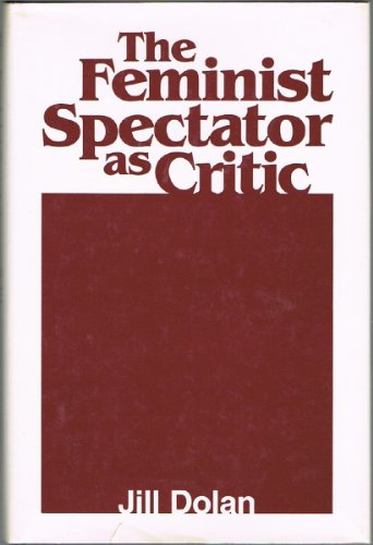 9780835718745: The Feminist Spectator as Critic (Theater and Dramatic Studies, No. 52)