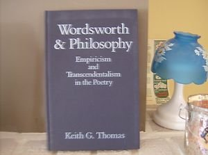 Wordsworth & Philosophy: Empiricism and Transcendentalism in the Poetry: Thomas, Keith G.