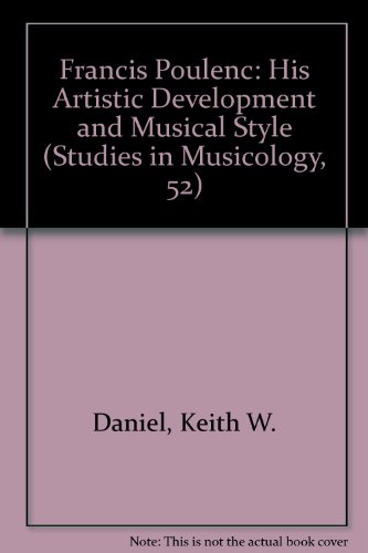 Francis Poulenc: His Artistic Development and Musical Style (Studies in Musicology, 52): Keith W. ...