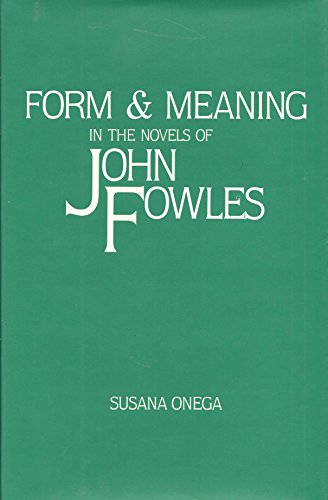 Form and Meaning in the Novels of John Fowles: Onega, Jean, Susana
