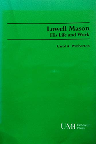 Lowell Mason: His Life and Work (Studies: Pemberton, Carol A.
