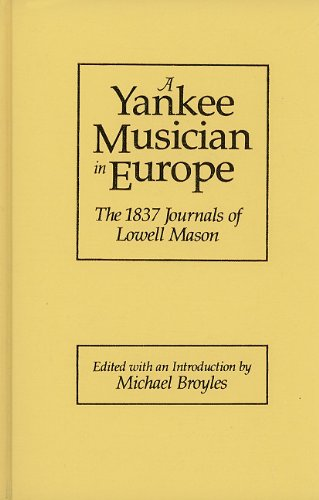 9780835720021: A Yankee Musician in Europe: The 1837 Journals of Lowell Mason (Studies in Music (UMI Research))