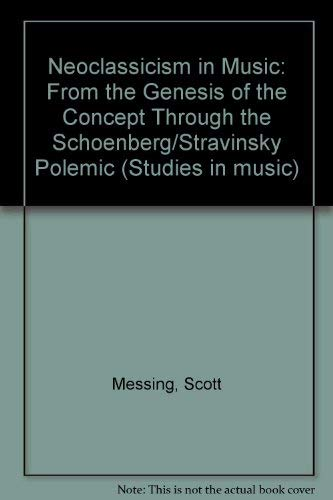 9780835720533: Neoclassicism in Music: From the Genesis of the Concept Through the Schoenberg/Stravinsky Polemic (Studies in music)