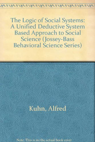 9780835749909: The Logic of Social Systems: A Unified Deductive System Based Approach to Social Science (Jossey-Bass Behavioral Science Series)