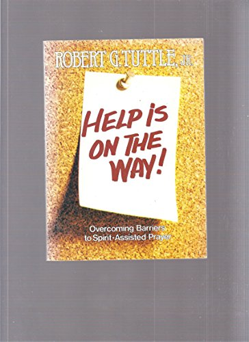 Help is on the way: Overcoming barriers to Spirit-assisted prayer: Tuttle, Robert G