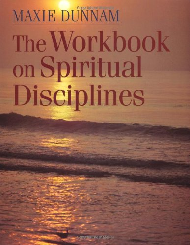 The Workbook on Spiritual Disciplines (Maxie Dunnam Workbook Series) (9780835804790) by Maxie Dunnam