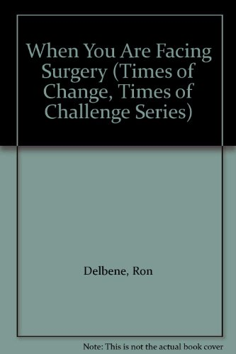When You Are Facing Surgery (Times of Change, Times of Challenge Series) (9780835806398) by Ron Delbene